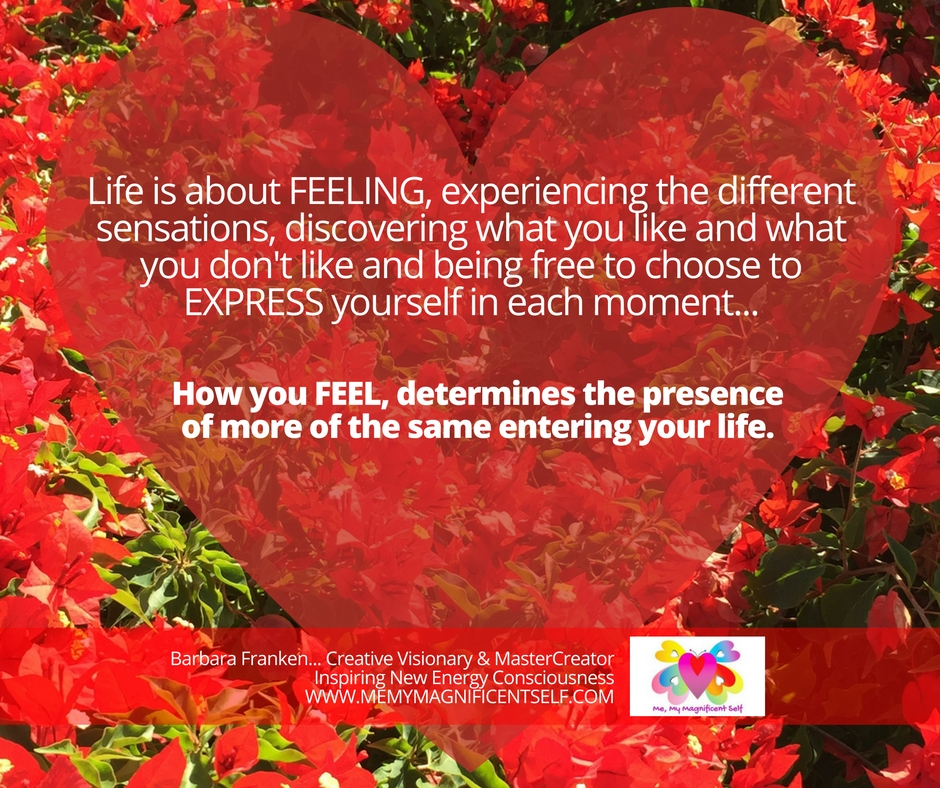 Feeling is what life is ALL about...